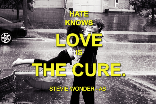 Hate knows love's the cure.