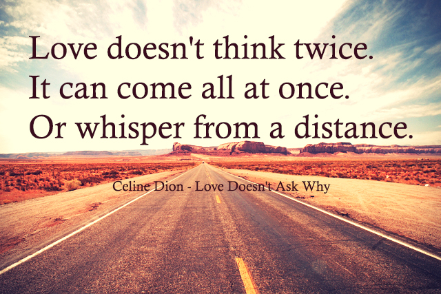 Love doesn't think twice. It can come all at once. Or whisper from a distance.